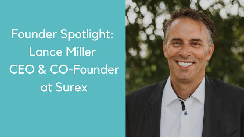 Founder Spotlight Lance Miller CEO & CO-Founder of Surex